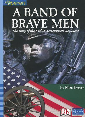 Iopeners a Band of Brave Men: Story of the 54th Regiment Single Grade 5 2005c - Dreyer, Ellen