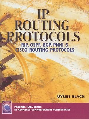 IP Routing Protocols: RIP, OSPF, BGP, PNNI, and Cisco Routing Protocols - Black, Uyless