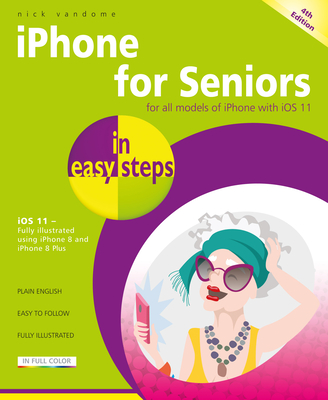 iPhone for Seniors in easy steps, 4th Edition: Covers iOS 11 - Vandome, Nick