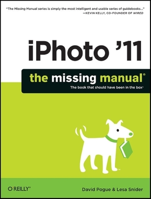 iPhoto '11: The Missing Manual: The Book That Should Have Been in the Box - Pogue, David, and Snider, Lesa
