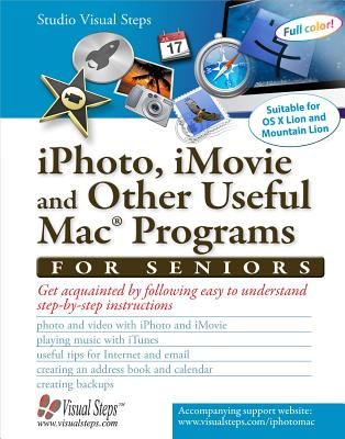 iPhoto, iMovie and Other Useful Mac Programs for Seniors: Get Acquainted by Following Easy to Understands Step-By-Step Instructions - Studio Visual Steps