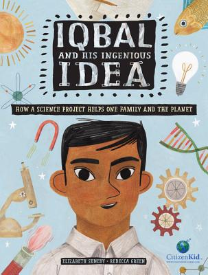 Iqbal and His Ingenious Idea: How a Science Project Helps One Family and the Planet - Suneby, Elizabeth