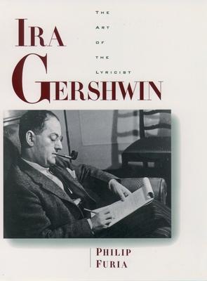 Ira Gershwin: The Art of the Lyricist - Furia, Philip