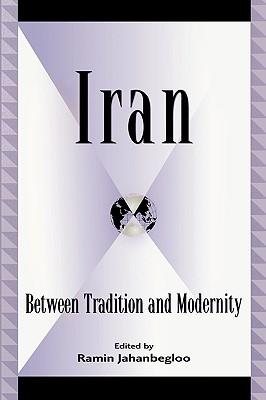 Iran: Between Tradition and Modernity - Jahanbegloo, Ramin (Editor)