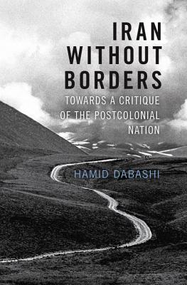 Iran Without Borders: Towards a Critique of the Postcolonial Nation - Dabashi, Hamid