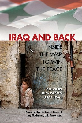 Iraq and Back: Inside the War to Win the Peace - Olson Usaf (Ret ), Col Kimberly