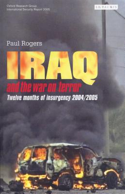 Iraq and the War on Terror: Twelve Months of Insurgency 2004/2005 - Rogers, Paul