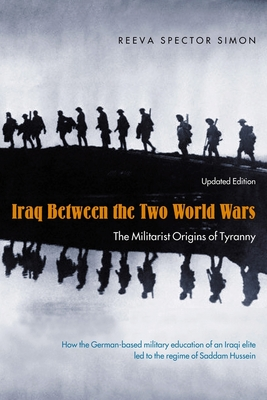 Iraq Between the Two World Wars: The Militarist Origins of Tyranny - Simon, Reeva Spector, Professor