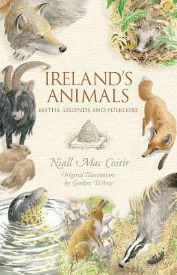 Ireland's Animals: Myths, Legends & Folklore - Mac Coitir, Niall