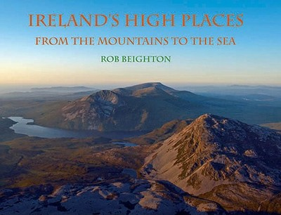 Ireland's High Places: From the Mountains to the Sea - Beighton, Rob