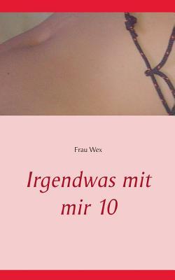 Irgendwas Mit Mir 10 - Wex, Frau