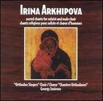 Irina Arkhipova: Sacred Chants for Soloists & Male Choir