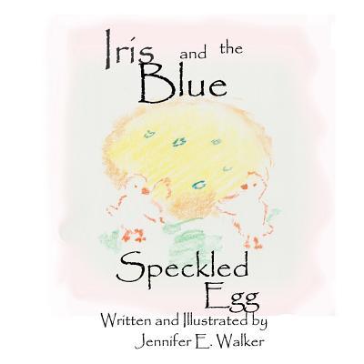 Iris And The Blue Speckled Egg - Walker, Jennifer