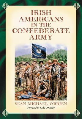 Irish Americans in the Confederate Army - O'Brien, Sean Michael