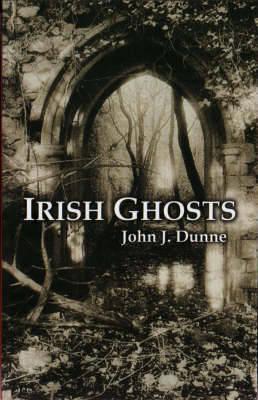 Irish Ghosts - Dunne, John J.