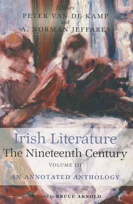 Irish Literature the Nineteenth Century Volume III: An Annotated Anthology - Jeffares, A Norman (Editor), and Van De Kamp, Peter (Editor)