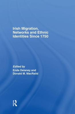Irish Migration, Networks and Ethnic Identities since 1750 - MacRaild, Donald (Editor), and Delaney, Enda (Editor)