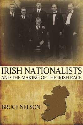 Irish Nationalists and the Making of the Irish Race - Nelson, Bruce