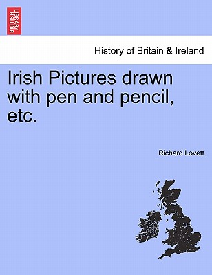 Irish Pictures Drawn with Pen and Pencil, Etc. - Lovett, Richard, M.A.