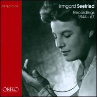 Irmgard Seefried: Recordings 1944-67 - Alda Noni (soprano); Annemarie Bohne (piano); Erik Werba (piano); Hans Schweiger (vocals); Hermann Baier (vocals);...
