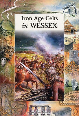 Iron Age Celts in Wessex - Allen, David, and Drake, Jane (Editor)