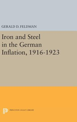 Iron and Steel in the German Inflation, 1916-1923 - Feldman, Gerald D.