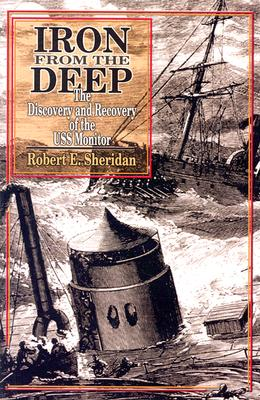 Iron from the Deep: The Discovery and Recovery of the USS Monitor - Sheridan, Robert E