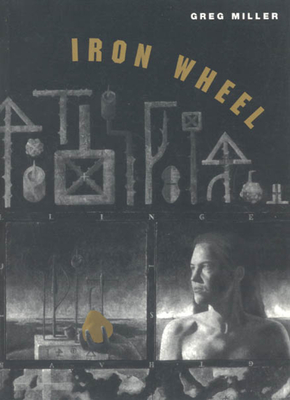 Iron Wheel - Miller, Greg