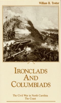 Ironclads and Columbiads: The Coast - Trotter, William R