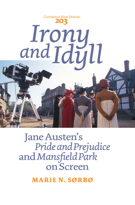 Irony and Idyll: Jane Austen's Pride and Prejudice and Mansfield Park on Screen - Sorbo, Marie N.