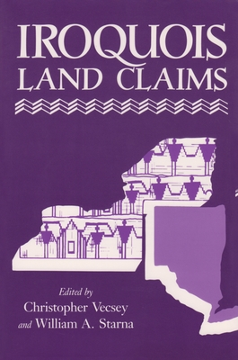 Iroquois Land Claims - Vecsey, Christopher (Photographer), and Starna, William A (Photographer)