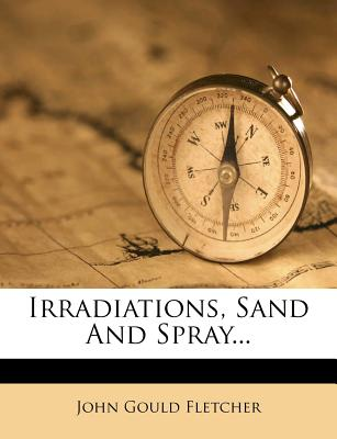 Irradiations, Sand and Spray - Fletcher, John Gould