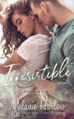 Irresistible: Cloverleigh Farms Book 1 - Harlow, Melanie