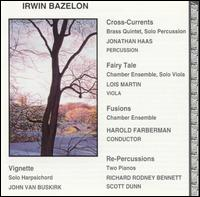 Irwin Bazelon: Fusions; Fairy-Tale; Re-Percussions; etc. - Dennis Smylie (clarinet); Dorothy Lawson (cello); Jeff Carney (bass); Jeffrey Lang (french horn); Jim Pugh (trombone);...
