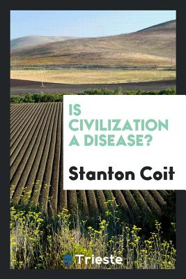 Is Civilization a Disease? - Coit, Stanton