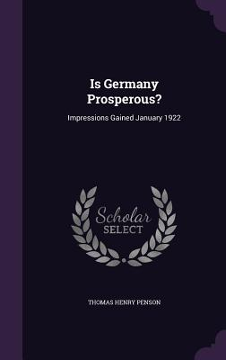 Is Germany Prosperous?: Impressions Gained January 1922 - Penson, Thomas Henry, Sir