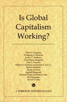 Is Global Capitalism Working? - Kapstein, Ethan B, Professor, and Slaughter, Anne-Marie, and Reinicke, Wolfgang H