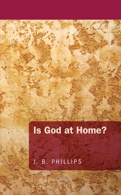 Is God at Home? - Phillips, J B