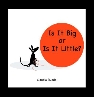Is It Big or Is It Little? - Rueda, Claudia