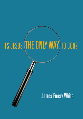 Is Jesus the Only Way to God? - White, James Emery
