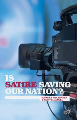 Is Satire Saving Our Nation?: Mockery and American Politics - McClennen, Sophia A., and Maisel, Remy M.