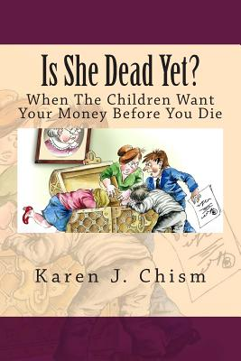 Is She Dead Yet?: When The Children Want Your Money Before You Die - Chism, Karen J