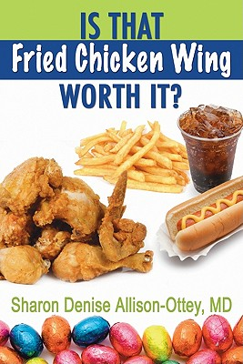 Is That Fried Chicken Wing Worth It? - Sharon D. Allison-Ottey; Md