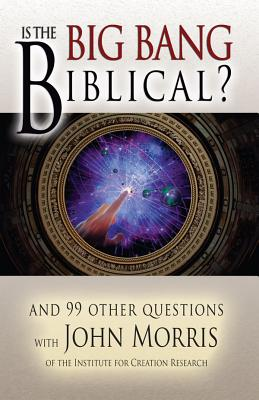 Is the Big Bang Biblical?: And 99 Other Questions - John, Morris, and Morris, John