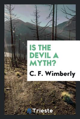 Is the Devil a Myth? - Wimberly, C F