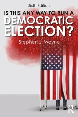 Is This Any Way to Run a Democratic Election? - Wayne, Stephen J.