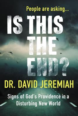 Is This the End?: Signs of God's Providence in a Disturbing New World - Jeremiah, David, Dr.
