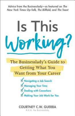 Is This Working?: The Businesslady's Guide to Getting What You Want from Your Career - Guerra, Courtney C W