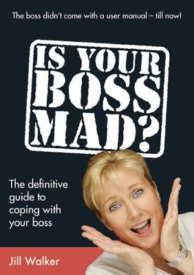 Is Your Boss Mad?: The Definitive Guide to Coping with Your Boss - Walker, Jill