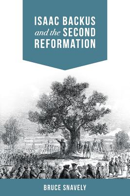 Isaac Backus and the Second Reformation - Snavely, Bruce